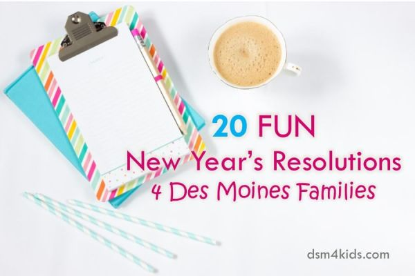 20 FUN New Year's Resolutions 4 Des Moines Families - dsm4kids.com