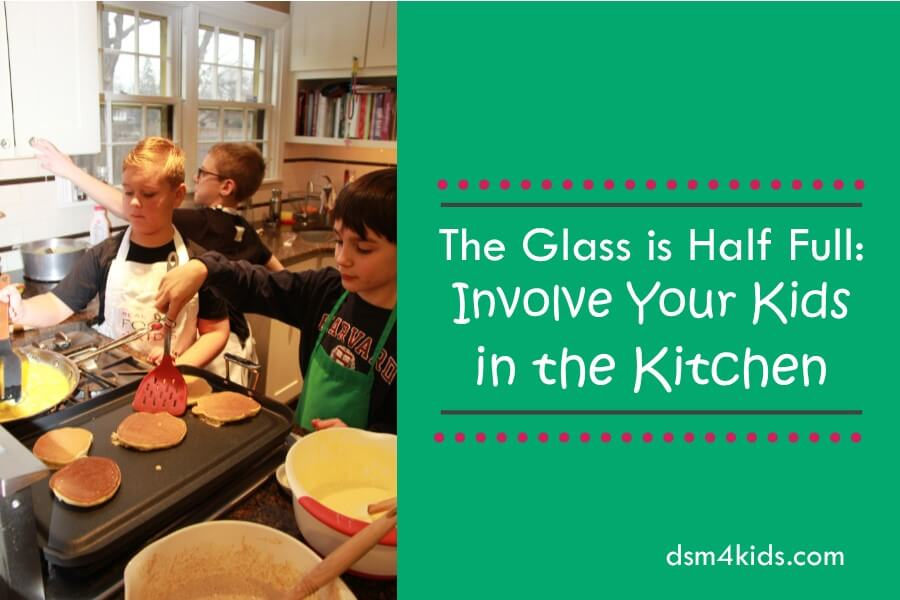 The Glass is Half Full: Involve Your Kids in the Kitchen