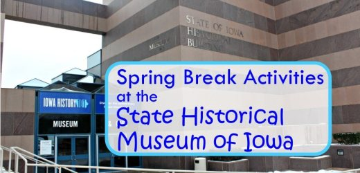 Spring Break Activities at the State Historical Museum of Iowa