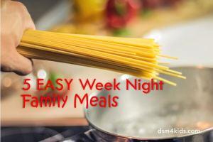 5 EASY Week Night Family Meals - dsm4kids.com