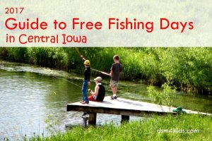 2017 Guide to Free Fishing Days with Kids in Central Iowa - dsm4kids.com