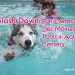 Splash Down: Fun Events at Des Moines Area Pools and Aquatic Centers - dsm4kids.com