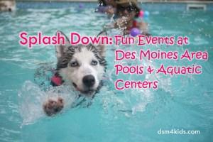 Splash Down: Fun Events at Des Moines Area Pools and Aquatic Centers - dsm4kids.com