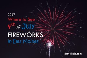 2017 Where to See 4th of July Fireworks in Des Moines - dsm4kids.com