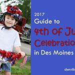 2017 Guide to 4th of July Celebrations in Des Moines - dsm4kids.com
