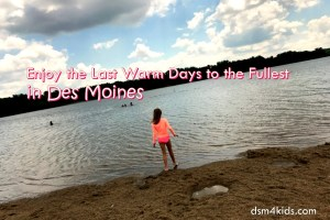 Enjoy the Last Warm Days to the Fullest in Des Moines - dsm4kids.com