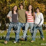 10 Ways to Entertain Your Tween or Teen this Fall in Des Moines - dsm4kids.com