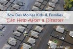 How Des Moines Kids & Families Can Help After a Disaster - dsm4kids.com