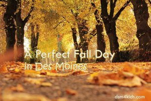 A Perfect Fall Day in Des Moines - dsm4kids.com