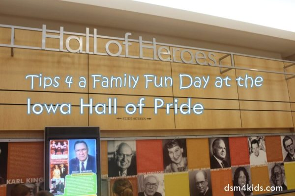 Tips 4 a Family Fun Day at the Iowa Hall of Pride– dsm4kids.com