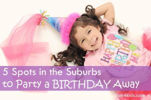 5 Spots in the Suburbs to Party a Birthday Away - dsm4kids.com