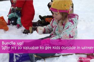 Bundle up! Why it's so valuable to get kids outside in winter - dsm4kids.com