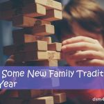 Start Some New Family Traditions This Year - dsm4ids.com