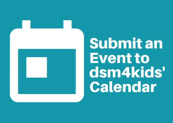 Submit an event to the dsm4kids Events Calendar!
