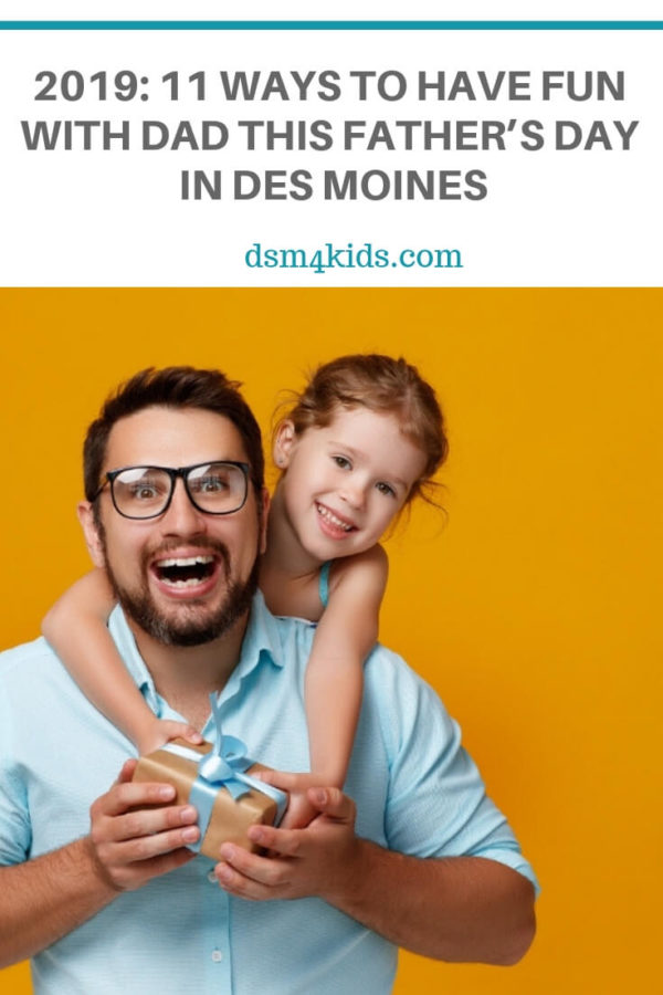 2019: 11 Ways to Have Fun with Dad this Father's Day in Des Moines – dsm4kids.com