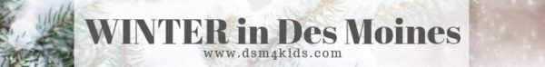 Winter Fun in Des Moines - dsm4kids.com