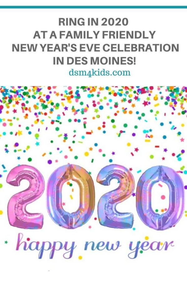 Ring in 2020 at a Family Friendly New Year's Eve Celebration in Des Moines! – dsm4kids.com