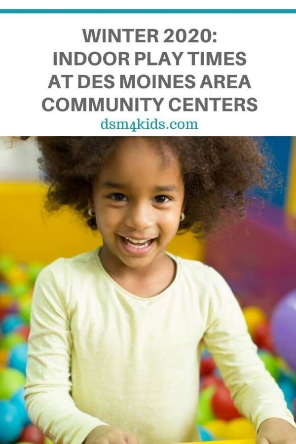 Winter 2020: Indoor Play Times at Des Moines Area Community Centers – dsm4kids.com