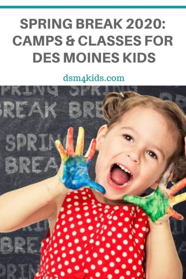 Spring Break 2020: Camps & Classes for Des Moines Kids – dsm4kids.com