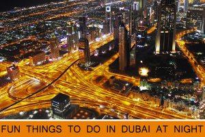 Dubai Nightlife – Top 10 Fun Things to Do in Dubai at Night