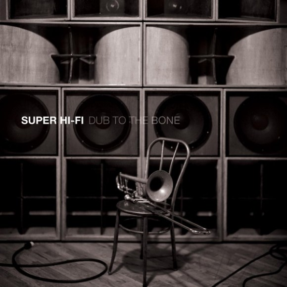 Super Hi-Fi: Dub To The Bone