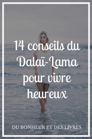 Comment vivre heureux ? 14 conseils du Dalaï-Lama à connaitre absolument