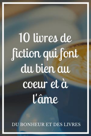 Comment garder espoir ? 10 livres de fiction qui font du bien au coeur et à l'âme