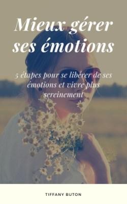 Comment mieux gérer ses émotions en 5 étapes
