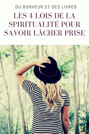 Savoir lâcher prise grâce aux 4 lois de la spiritualité