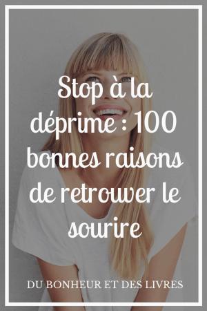 Stop à la déprime : 100 bonnes raisons de retrouver le sourire