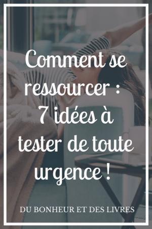 Comment se ressourcer : 7 idées à tester de toute urgence !