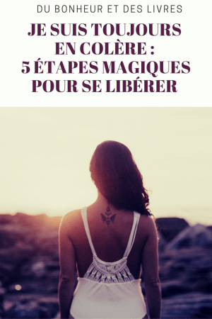 Je suis toujours en colère : 5 étapes magiques pour se libérer de la colère