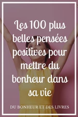Les 100 plus belles pensées positives pour mettre du bonheur dans sa vie