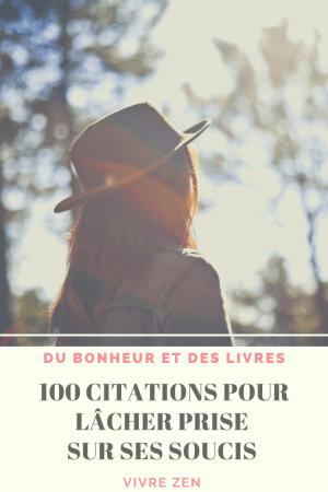 100 citations pour lâcher prise sur ses soucis