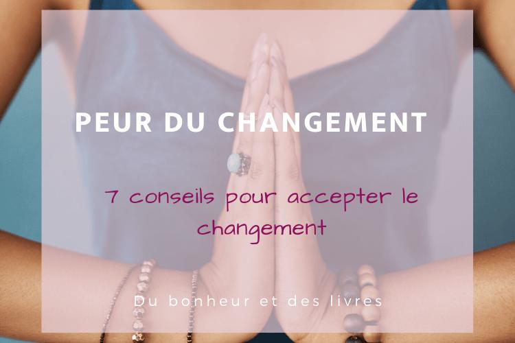 Peur du changement : 7 conseils pour accepter le changement