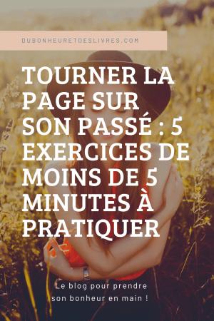 Tourner la page sur son passé : 5 exercices de moins de 5 minutes à pratiquer