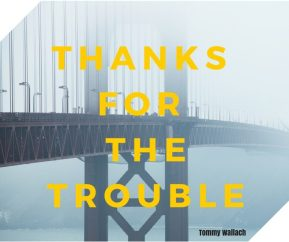 Thanks For The Trouble
