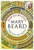 how do we look the eye of faith Mary Beard