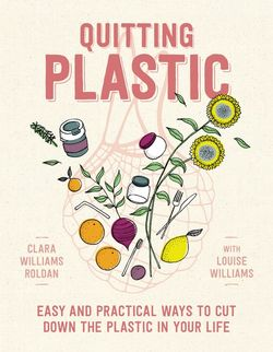 Quitting Plastic. Ten easy hacks to reducing plastic in your home