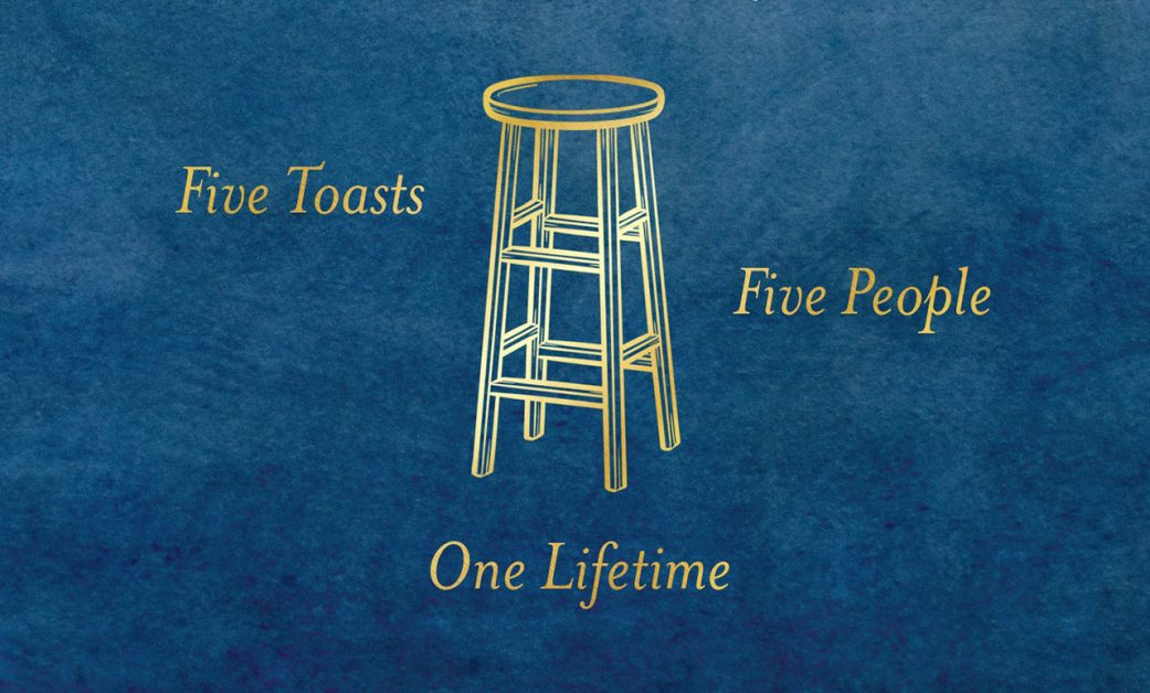 When All Is Said. Five Toasts. Five People