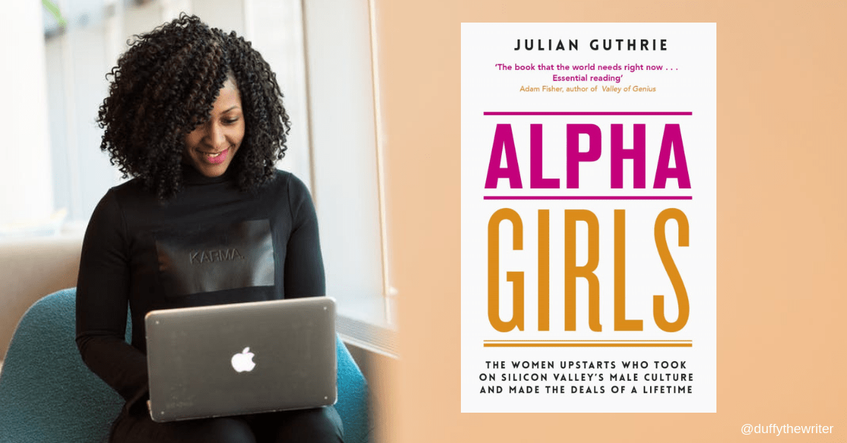 alpha girls by Julian Guthrie. The women who made the deals of a lifetime in Silicon Valley