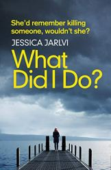 What Did I Do? Latest psychological thriller from Jessica Jarlvi