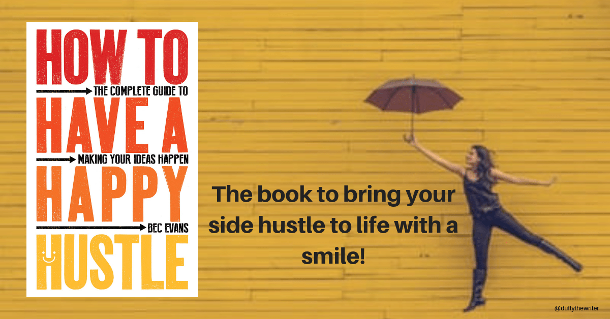 How To Have A Happy Hustle. Making Your Ideas Happen And Keep Your Happy