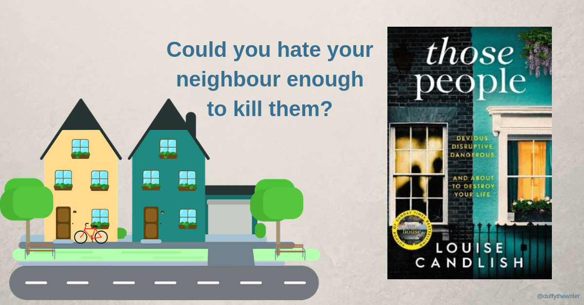 Those People book review. From the author of Our House, Louise Candlish. How far would you go to silence a bad neighbour.