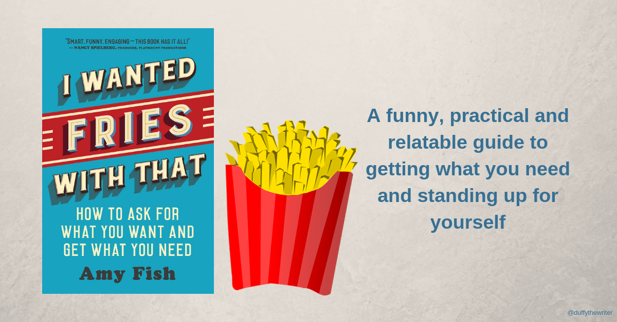 I Wanted Fries With That is a funny, practical guide to getting what you want and standing up for yourself. By Amy Fish, book review and Q&A