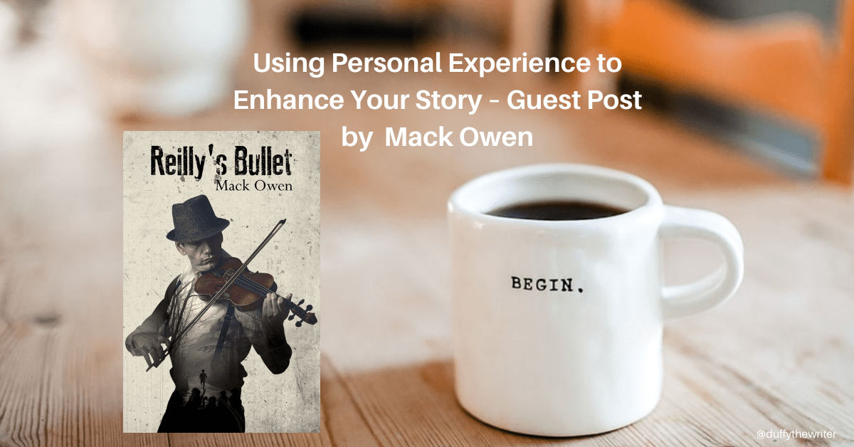 Using Personal Experience to Enhance Your Story – Guest Post by Reilly's Bullet author Mack Owen. Reilly's Bullet