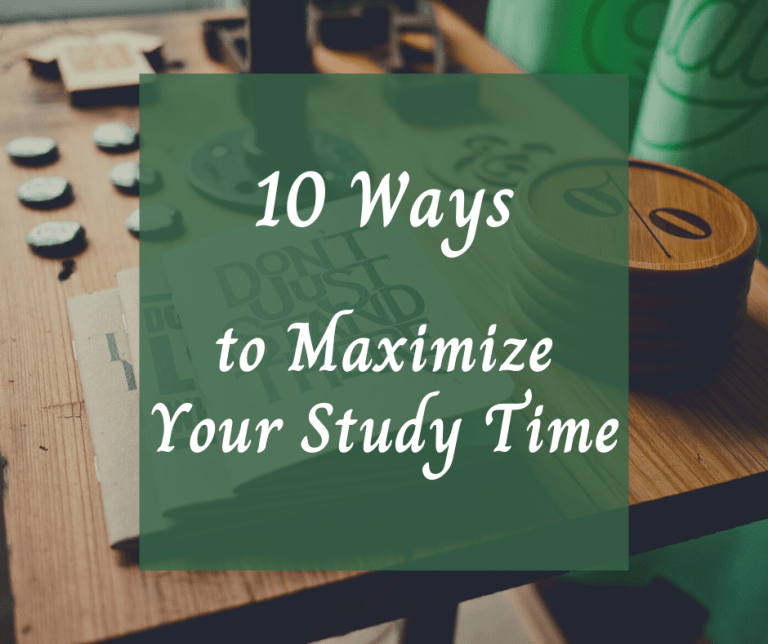 10 WAYS TO MAXIMIZE YOUR STUDY TIME