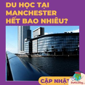 DU HỌC TẠI MANCHESTER HẾT BAO NHIÊU? (Cập nhật 2021)