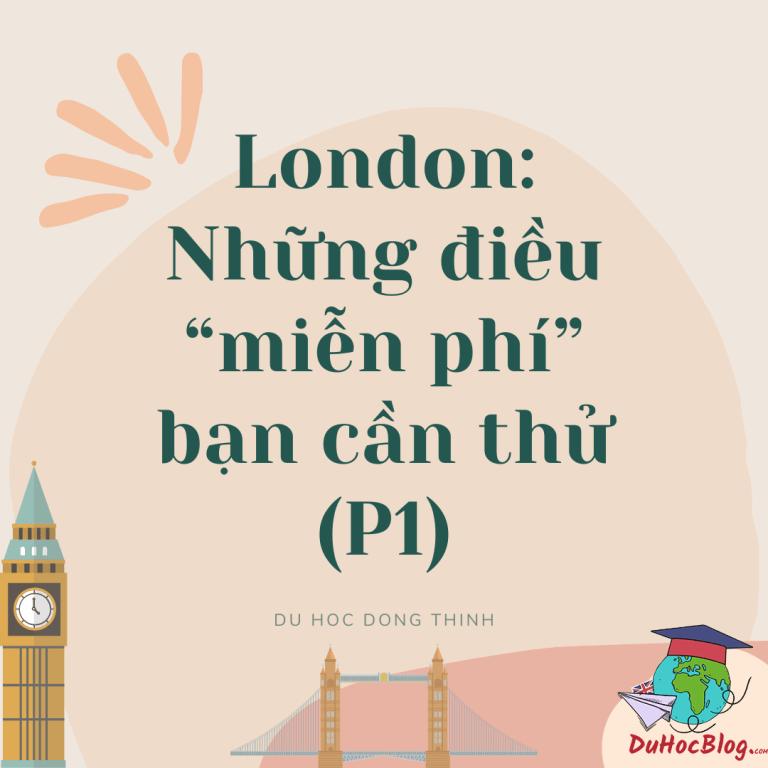 """LONDON: NHỮNG ĐIỀU """"MIỄN PHÍ"""" BẠN CẦN THỬ (P1)"""