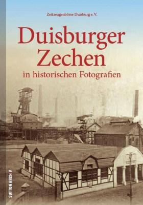 """Die """"Duisburger Zechen in historischen Fotografien"""" sind bereits das 17. Buch, die Zeitzeugenbörse Duisburg e. V. im Sutton Verlag veröffentlicht hat. Cover: Sutton Verlag."""